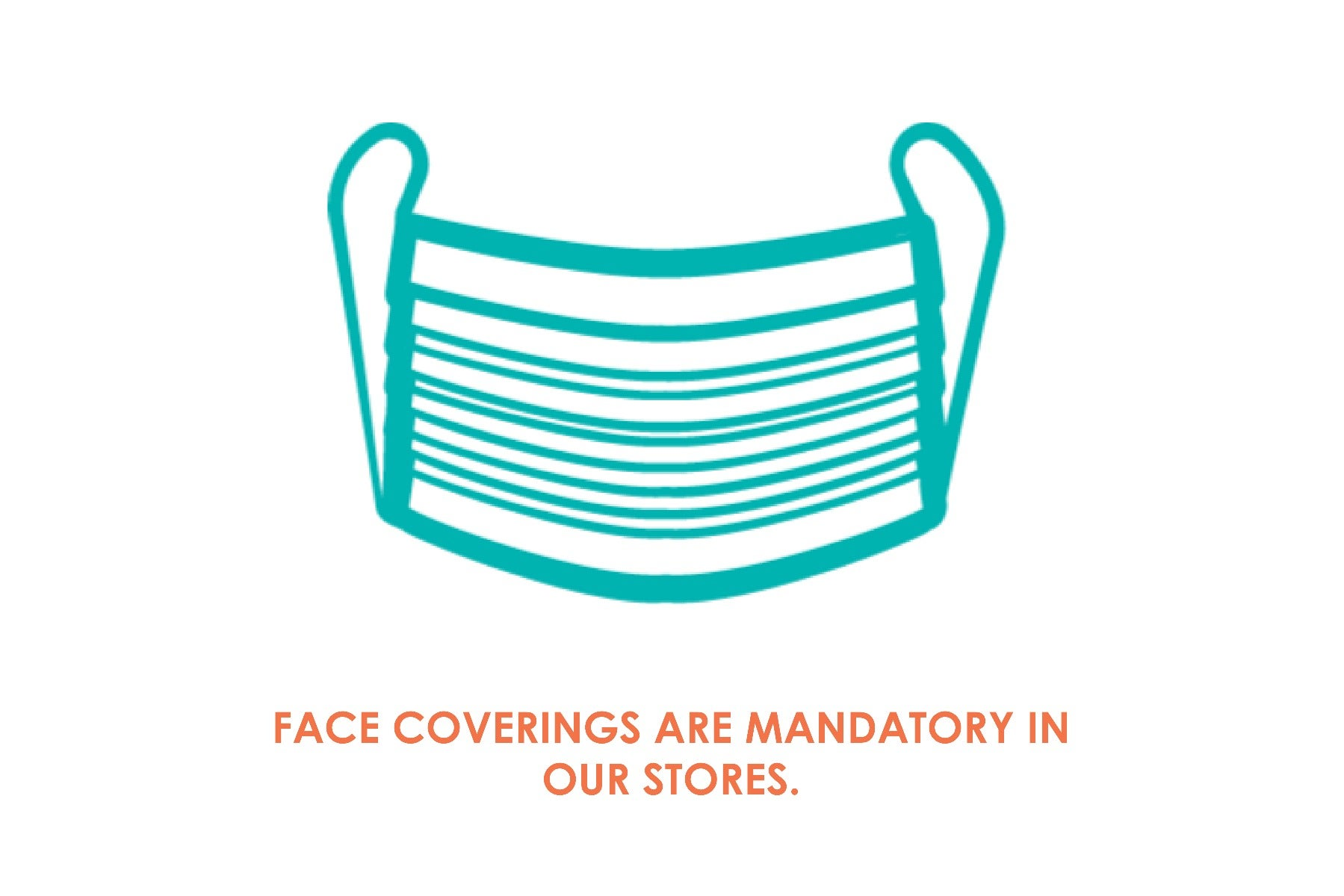 Face coverings are mandatory in our stores.